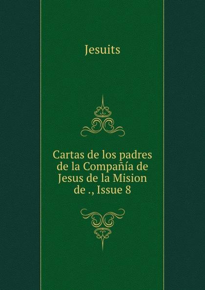 Jesuits Cartas de los padres de la Compania de Jesus de la Mision de ., Issue 8 недорго, оригинальная цена