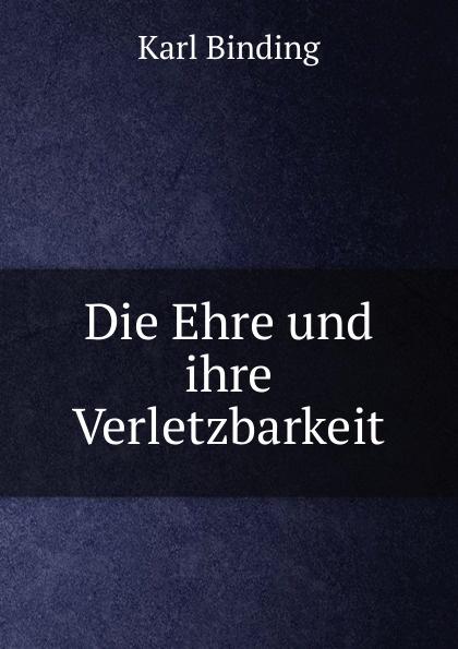 Karl Binding Die Ehre und ihre Verletzbarkeit