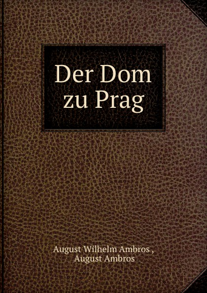 August Wilhelm Ambros Der Dom zu Prag