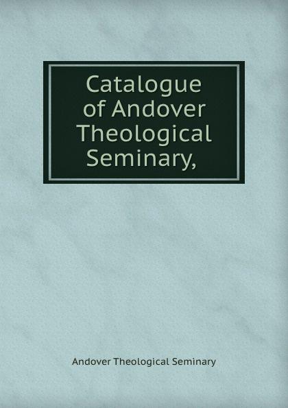 Andover Theological Seminary Catalogue of Andover Theological Seminary, . london bible institute and theological seminary ambassador 1957
