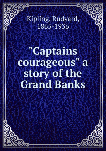 Rudyard Kipling Captains courageous a story of the Grand Banks captains courageous