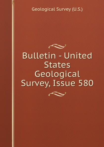 Geological Survey Bulletin - United States Geological Survey, Issue 580 цена 2017
