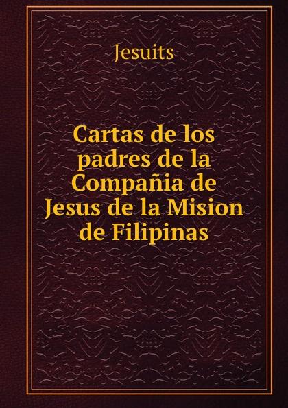 Jesuits Cartas de los padres de la Compania de Jesus de la Mision de Filipinas недорго, оригинальная цена