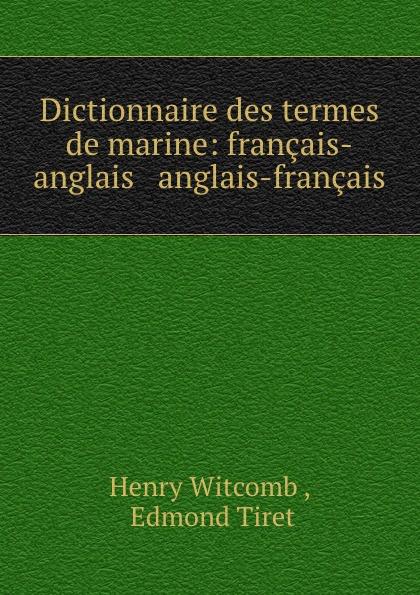 Henry Witcomb Dictionnaire des termes de marine: francais-anglais . anglais-francais цена