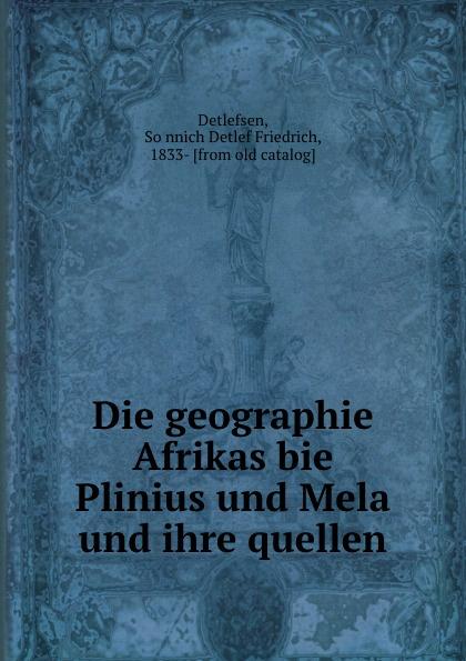 Sönnich Detlef Friedrich Detlefsen Die geographie Afrikas bie Plinius und Mela und ihre quellen