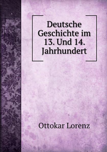 Ottokar Lorenz Deutsche Geschichte im 13. Und 14. Jahrhundert ottokar schupp hurdy gurdy