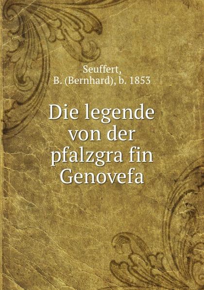 Bernhard Seuffert Die legende von der pfalzgrafin Genovefa bruno golz pfalzgrafin genovefa in der deutschen dichtung classic reprint