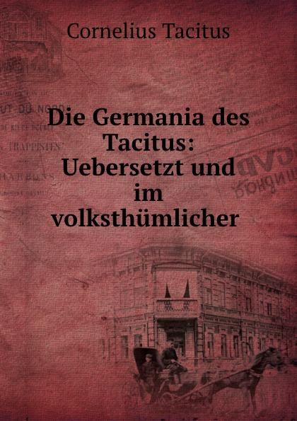 Cornelius Tacitus Die Germania des Tacitus: Uebersetzt und im volksthumlicher . cornelius tacitus die germania des tacitus deutsch von will vesper