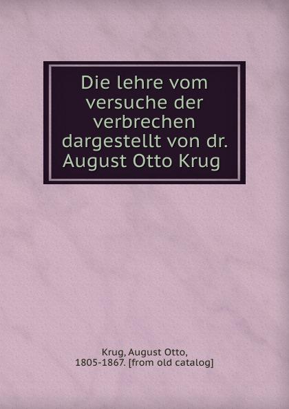 August Otto Krug Die lehre vom versuche der verbrechen dargestellt von dr. August Otto Krug