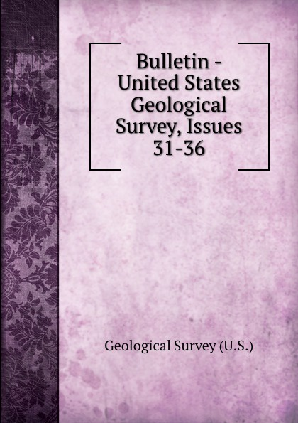 Geological Survey Bulletin - United States Geological Survey, Issues 31-36