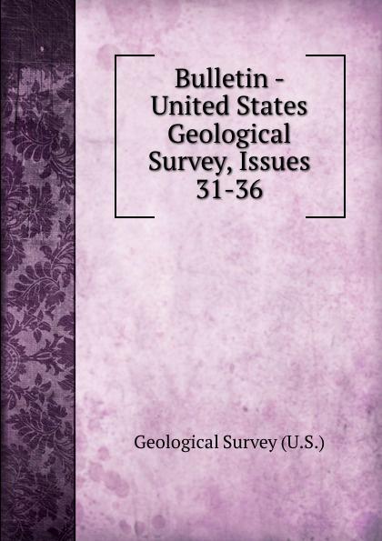 Geological Survey Bulletin - United States Geological Survey, Issues 31-36 цена 2017