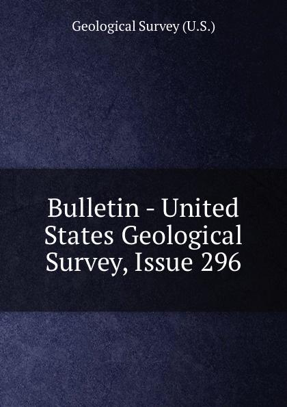 Geological Survey Bulletin - United States Geological Survey, Issue 296 цена 2017