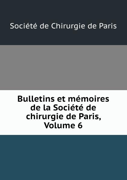 Bulletins et memoires de la Societe de chirurgie de Paris, Volume 6