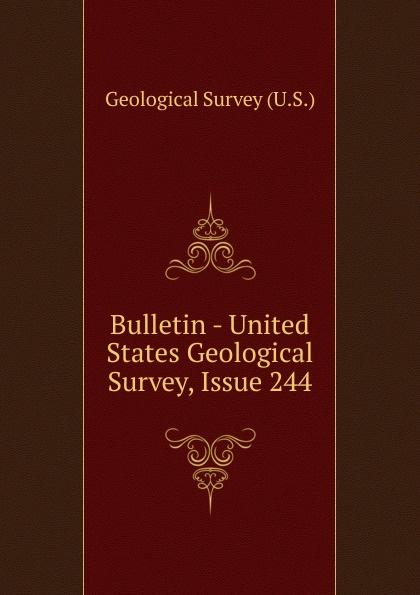 Geological Survey Bulletin - United States Geological Survey, Issue 244 цена 2017