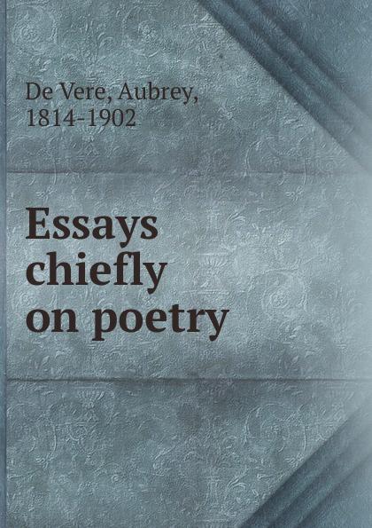 De Vere Essays chiefly on poetry