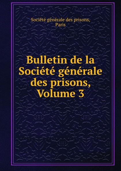 Bulletin de la Societe generale des prisons, Volume 3