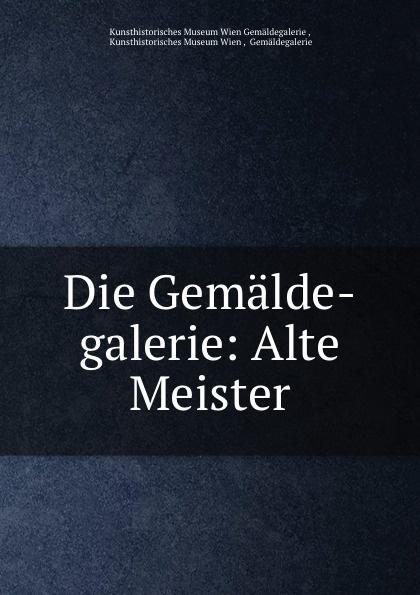 Kunsthistorisches Museum Wien Gemäldegalerie Die Gemalde-galerie: Alte Meister