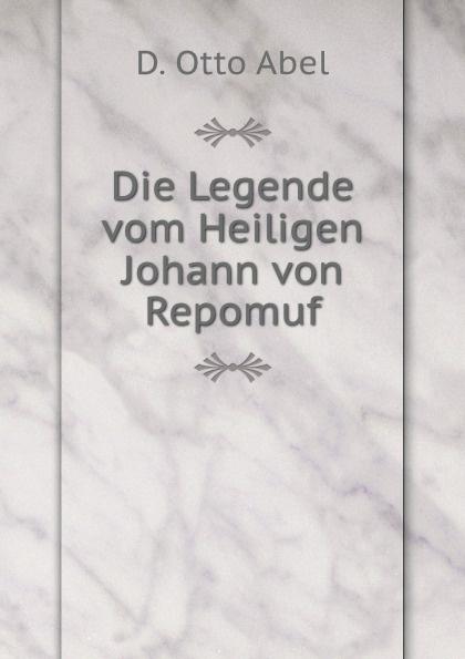 D. Otto Abel Die Legende vom Heiligen Johann von Repomuf die legende vom heiligen trinker