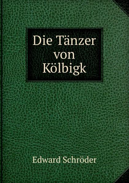 Edward Schröder Die Tanzer von Kolbigk цены