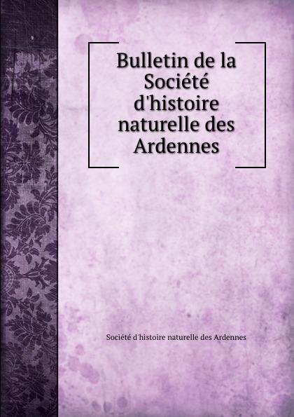 Société d'histoire naturelle des Ardennes Bulletin de la Societe d.histoire naturelle des Ardennes