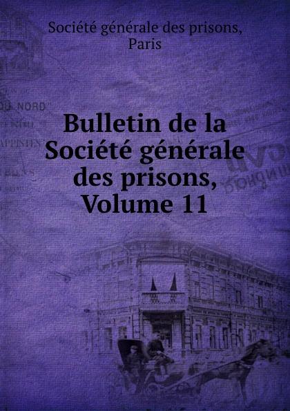 Bulletin de la Societe generale des prisons, Volume 11