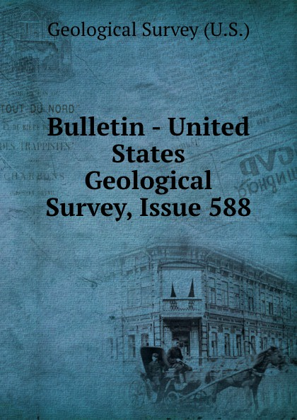 Geological Survey Bulletin - United States Geological Survey, Issue 588 цена 2017