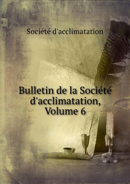 Bulletin de la Societe d.acclimatation, Volume 6
