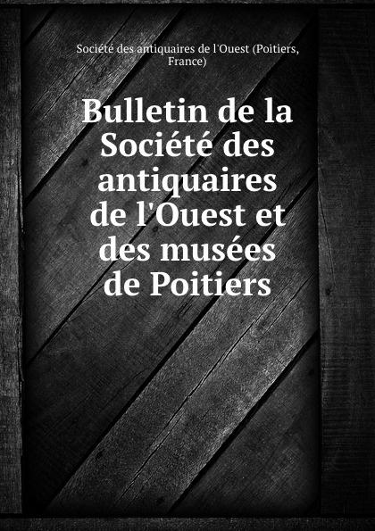 Poitiers Bulletin de la Societe des antiquaires de l.Ouest et des musees de Poitiers
