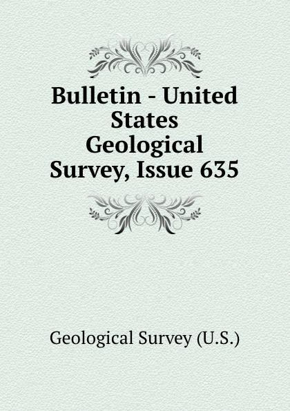 Geological Survey Bulletin - United States Geological Survey, Issue 635 цена 2017