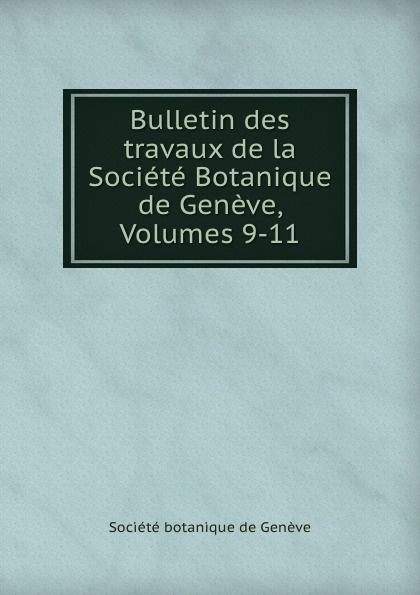 Bulletin des travaux de la Societe Botanique de Geneve, Volumes 9-11