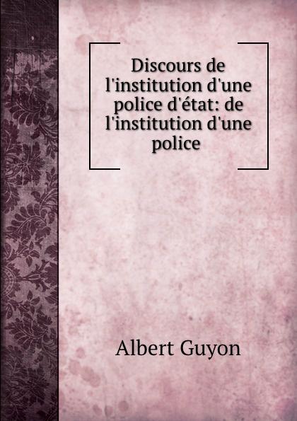 Discours de l.institution d.une police d.etat: de l.institution d.une police .