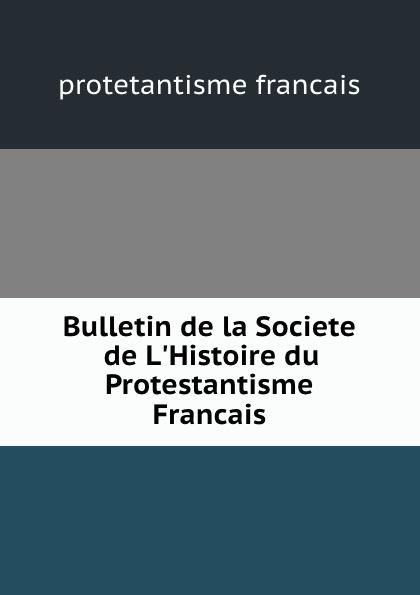 protetantisme francais Bulletin de la Societe de L.Histoire du Protestantisme Francais