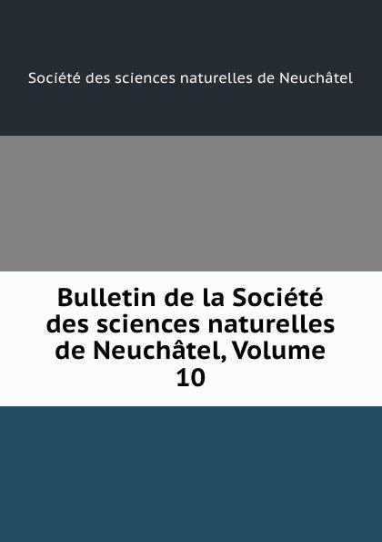 Bulletin de la Societe des sciences naturelles de Neuchatel, Volume 10