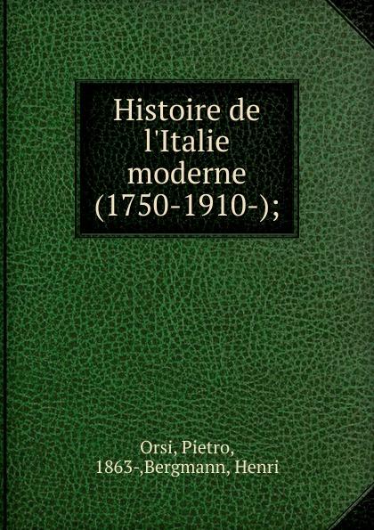 Pietro Orsi Histoire de l.Italie moderne (1750-1910-);