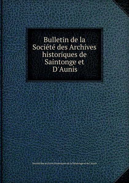 Bulletin de la Societe des Archives historiques de Saintonge et D.Aunis