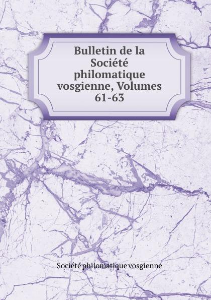 Société philomatique vosgienne Bulletin de la Societe philomatique vosgienne, Volumes 61-63