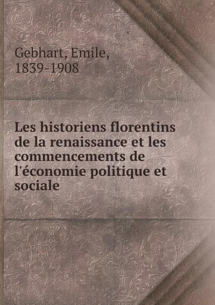 цена на Emile Gebhart Les historiens florentins de la renaissance et les commencements de l.economie politique et sociale