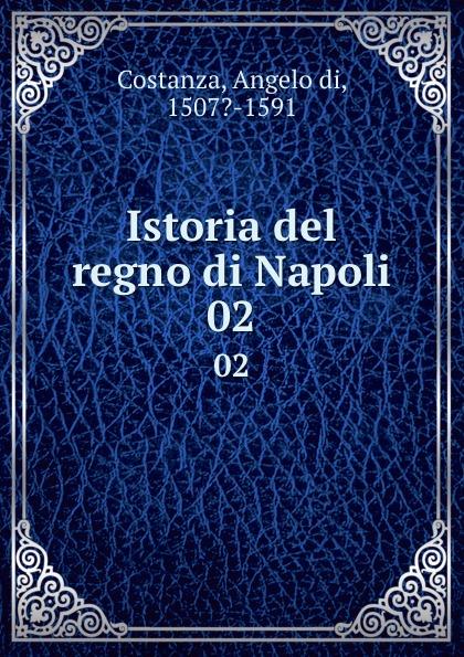 Angelo di Costanza Istoria del regno di Napoli. 02 angelo di costanza istoria del regno di napoli vol 1 classic reprint