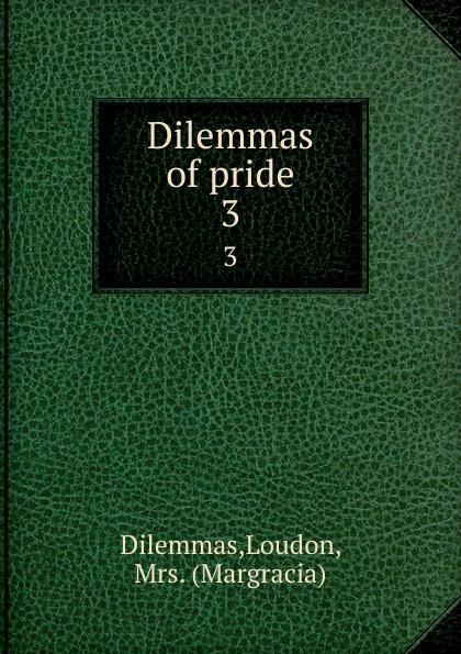Loudon Dilemmas Dilemmas of pride. 3 knowledge and innovation dilemmas