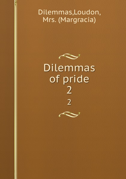 Loudon Dilemmas Dilemmas of pride. 2 knowledge and innovation dilemmas