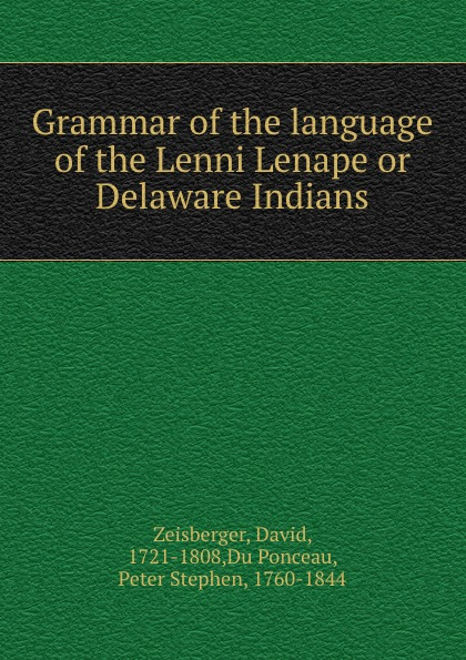 David Zeisberger Grammar of the language of the Lenni Lenape or Delaware Indians kay david the commander