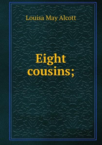 Alcott Louisa May Eight cousins; цена