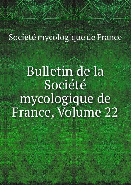 Bulletin de la Societe mycologique de France, Volume 22