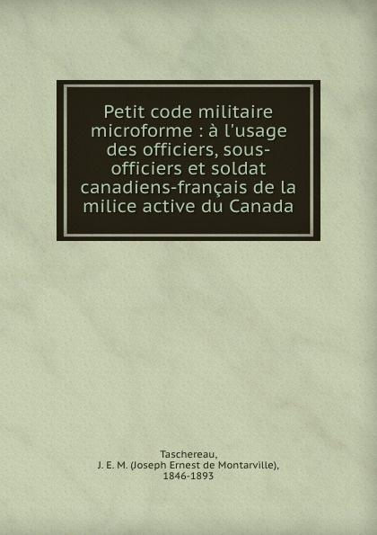 Petit code militaire microforme : a l.usage des officiers, sous-officiers et soldat canadiens-francais de la milice active du Canada