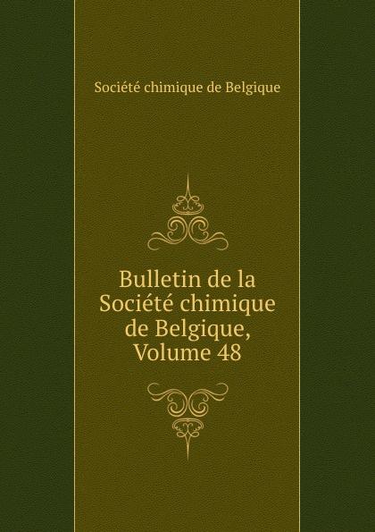 Bulletin de la Societe chimique de Belgique, Volume 48