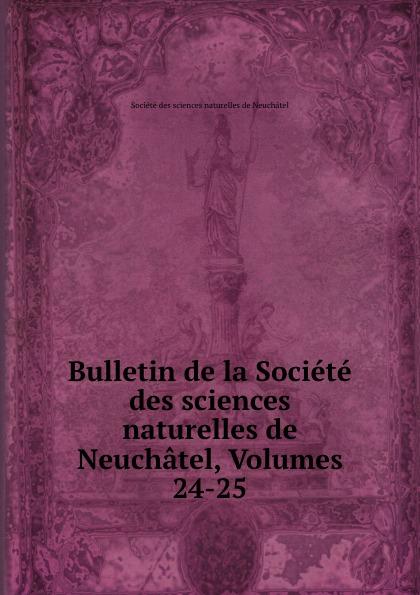 Bulletin de la Societe des sciences naturelles de Neuchatel, Volumes 24-25