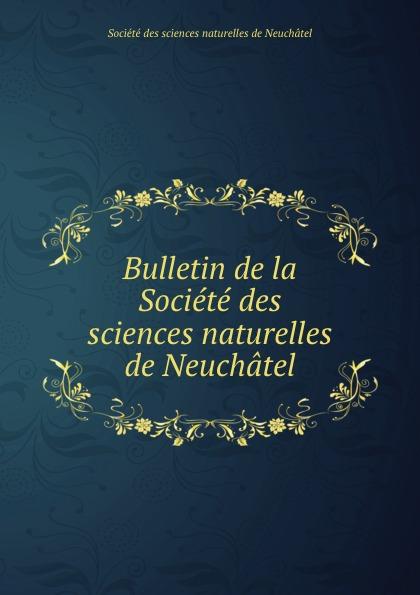 Bulletin de la Societe des sciences naturelles de Neuchatel