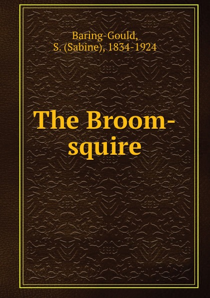 Sabine Baring-Gould The Broom-squire baring gould sabine the broom squire