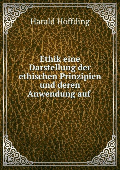 Hoffding Harald Ethik eine Darstellung der ethischen Prinzipien und deren Anwendung auf .