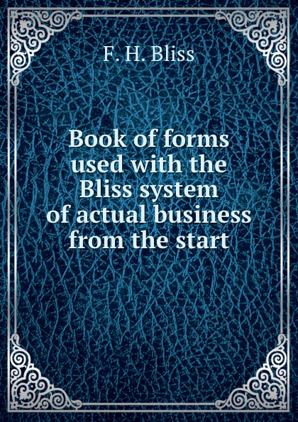 F.H. Bliss Book of forms used with the Bliss system of actual business from the start biffy clyro biffy clyro the vertigo of bliss